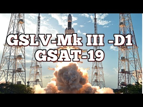 "India Launches Heavy Lift Rocket ""GSLV Mk III - D1"" to put ""GSAT-19"" into Orbit 