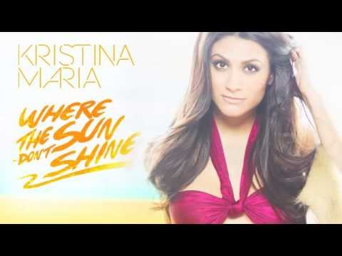 Kristina Maria -- Where The Sun Don't Shine ★