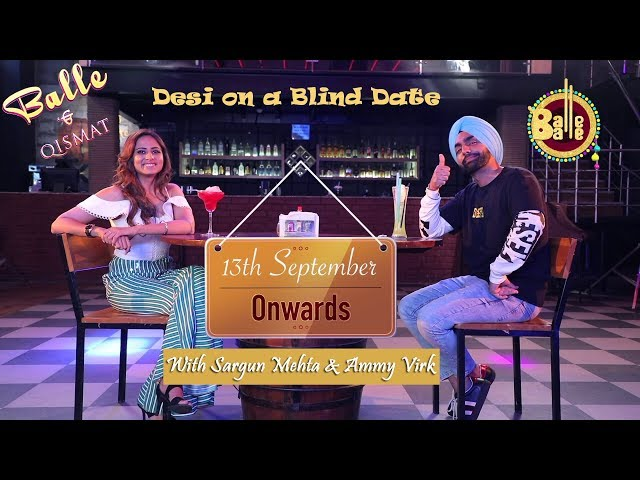 Desi on a Blind Date FT. Ammy Virk & Sargun Mehta || Qismat || Balle Balle TV