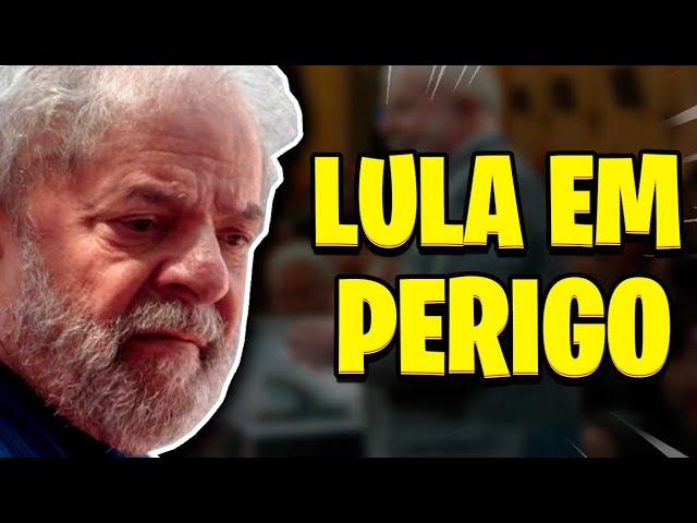 LULA EM PERIGO!!