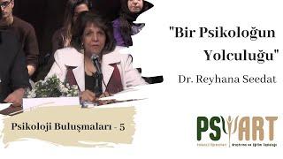 """"""" Bir Psikoloğun Yolculuğu"""" Dr Reyhana Seedat"""