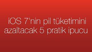 iOS 7'nin pil tüketimini azaltacak 5 pratik ipucu