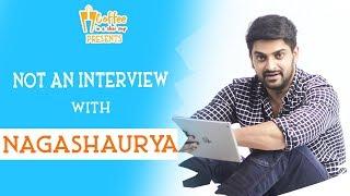 Naga Shaurya's Not An Interview || Narthanasala || Coffee In A Chai Cup