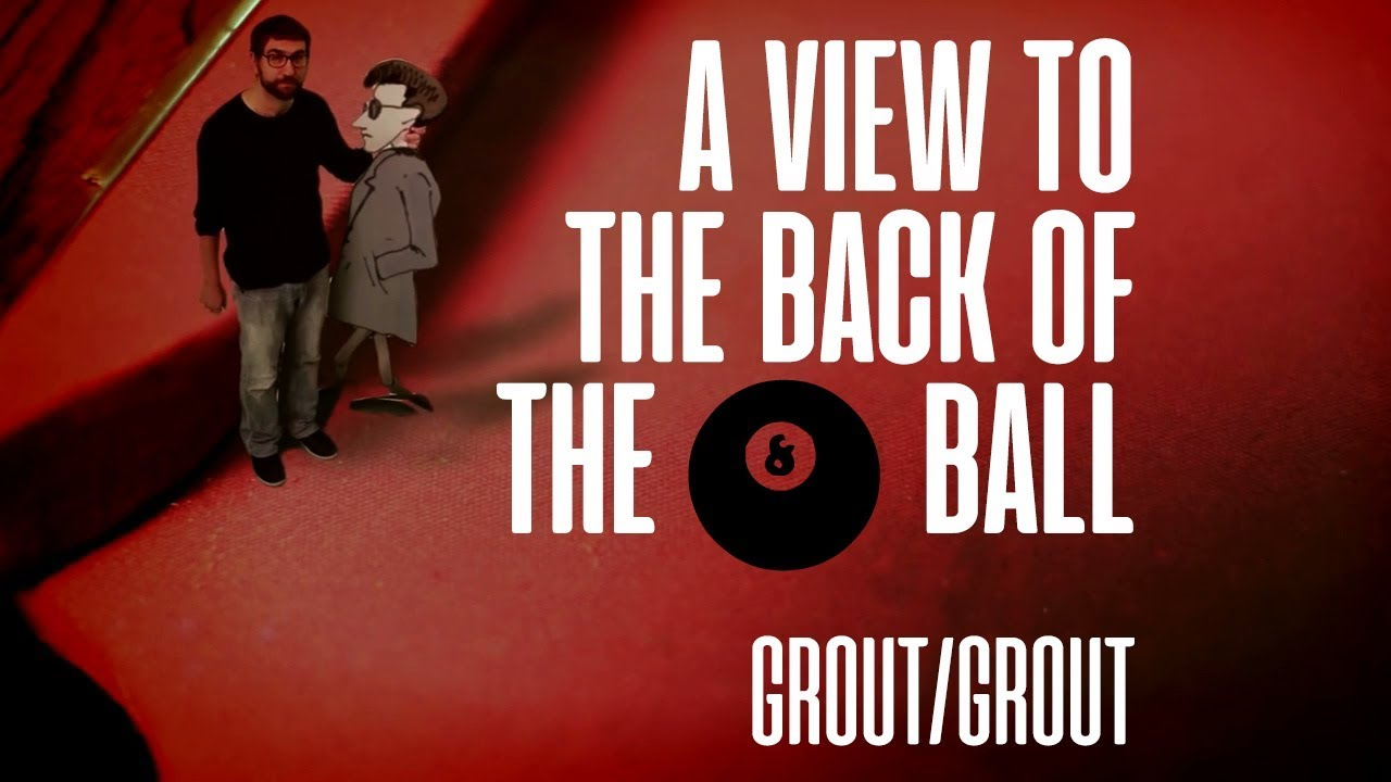GROUT/GROUT - A View To The Back Of The 8 Ball [Official Video]