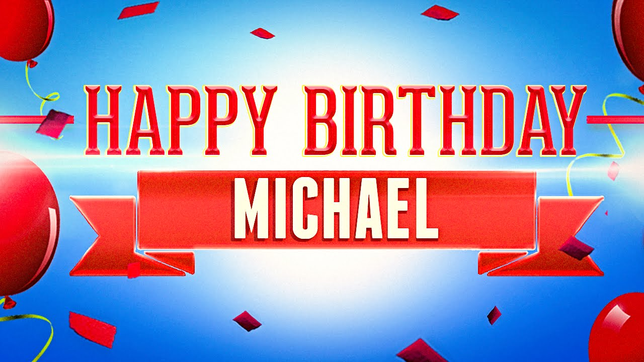 Happy Birthday Michael Youtube