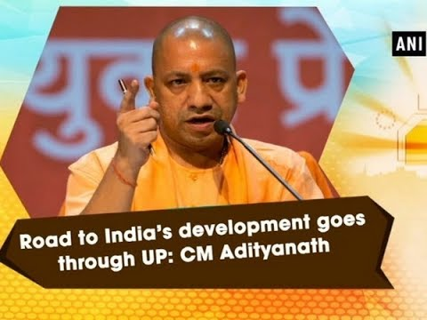 Road to India's development goes through UP: CM Adityanath - Uttar Pradesh News