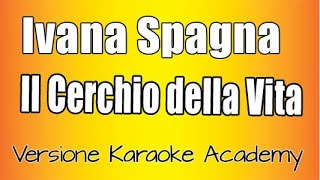 Ivana Spagna -  Il Cerchio Della Vita (Versione Karaoke Academy Italia)