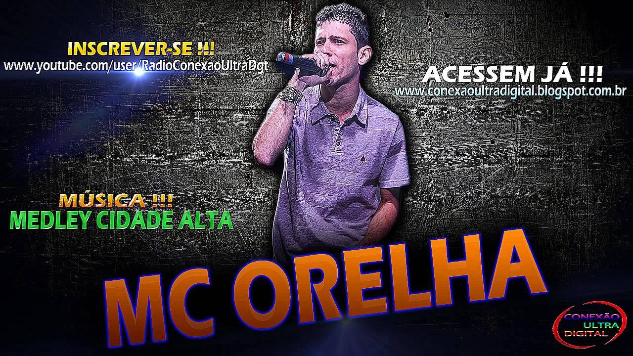 MC ORELHA - MEDLEY CIDADE ALTA { DJ GEH DA LGD } [ CIDADE ALTA 2013 ]