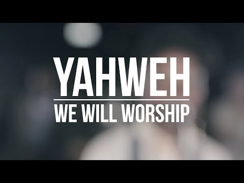 We Will Worship // YHWH (Yahweh)