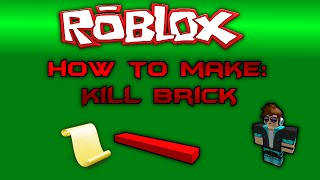 ROBLOX: How To Make A Kill Brick