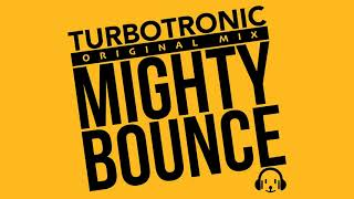 Turbotronic - Mighty Bounce (Original Mix)