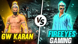GW Karan VS FireEyes Gaming🔥 Best Clash Battle Who will Win - Garena Free Fire