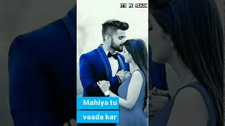 Mahiya Tu Wada Kar Female Version Full Screen Status || Main Teri Ho Yaar Female || IT'S PK TEACH