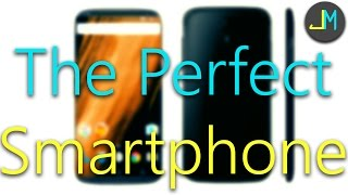 The Dream Smartphone 📱 The Perfect Smartphone