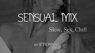 Sensual Mix | Slow, Sex, Chill