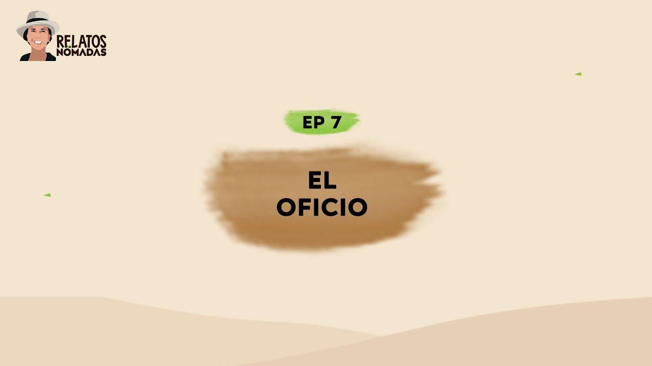 Relatos Nómadas por Valentina Quintero | EP. 07 El Oficio