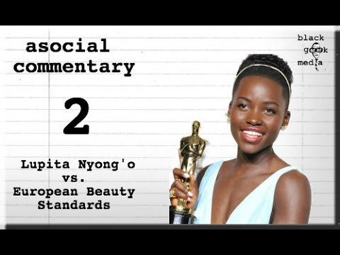 Lupita Nyong'o vs European Beauty Standards - asocial commentary