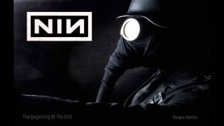 Nine Inch Nails - The Beginning Of The End - Reaps Remix