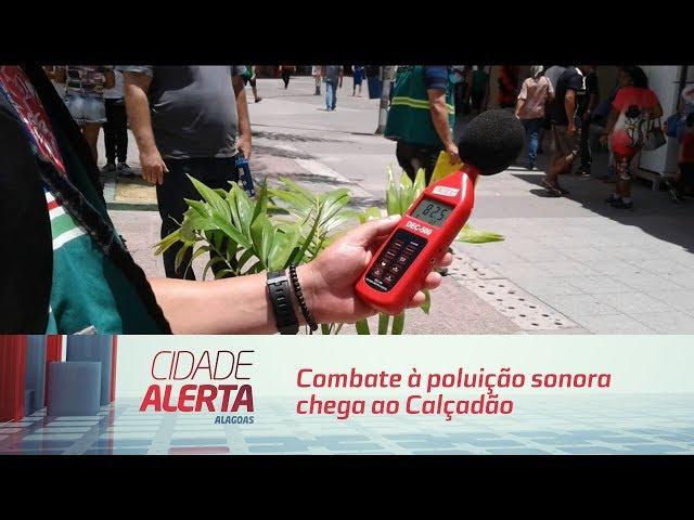 Combate à poluição sonora chega ao Calçadão do Comércio de Maceió