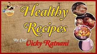 Healthy Indian Recipes By Chef Vicky Ratnani | Indian Food Recipes For Breakfast & Dinner