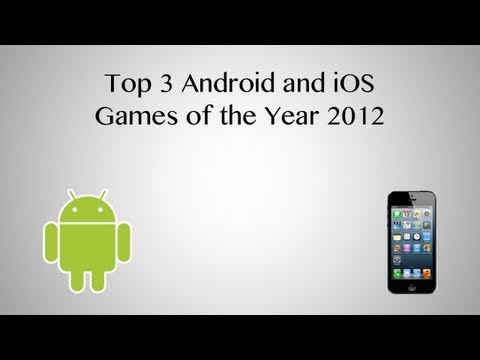 Top 3 Android And IOS Games Of The Year 2012