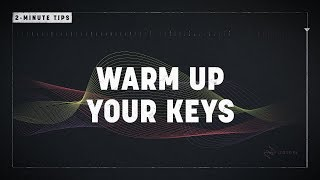 2-Minute Tips: Warm Up Your Keys