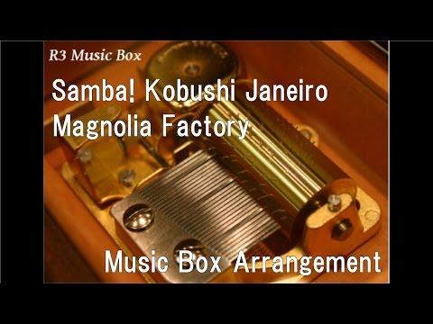 Samba! Kobushi Janeiro/Magnolia Factory [Music Box]