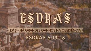 CULTO SOLENE AO VIVO - EP 9 - HÁ GRANDES GANHOS NA OBEDIÊNCEIA -  ESDRAS 6:13 -18