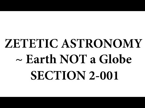 Zetetic Astronomy ~ Earth NOT a Globe (Video 2-001 | Sections 2-4)