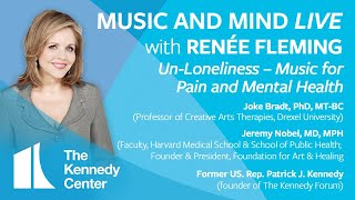 "Music and Mind LIVE with Renée Fleming, Ep. 18: ""Un-Loneliness – Music for Pain and Mental Health"""