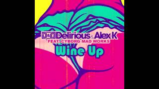 Delirious & Alex K feat. Cyborg Mad Works - Wine Up