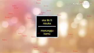 Download lagu Ska 86 ft nisuka-menunggu kamu(lyric)
