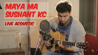 Sushant kc | Maya ma| New nepali song 2018 | Acoustic live