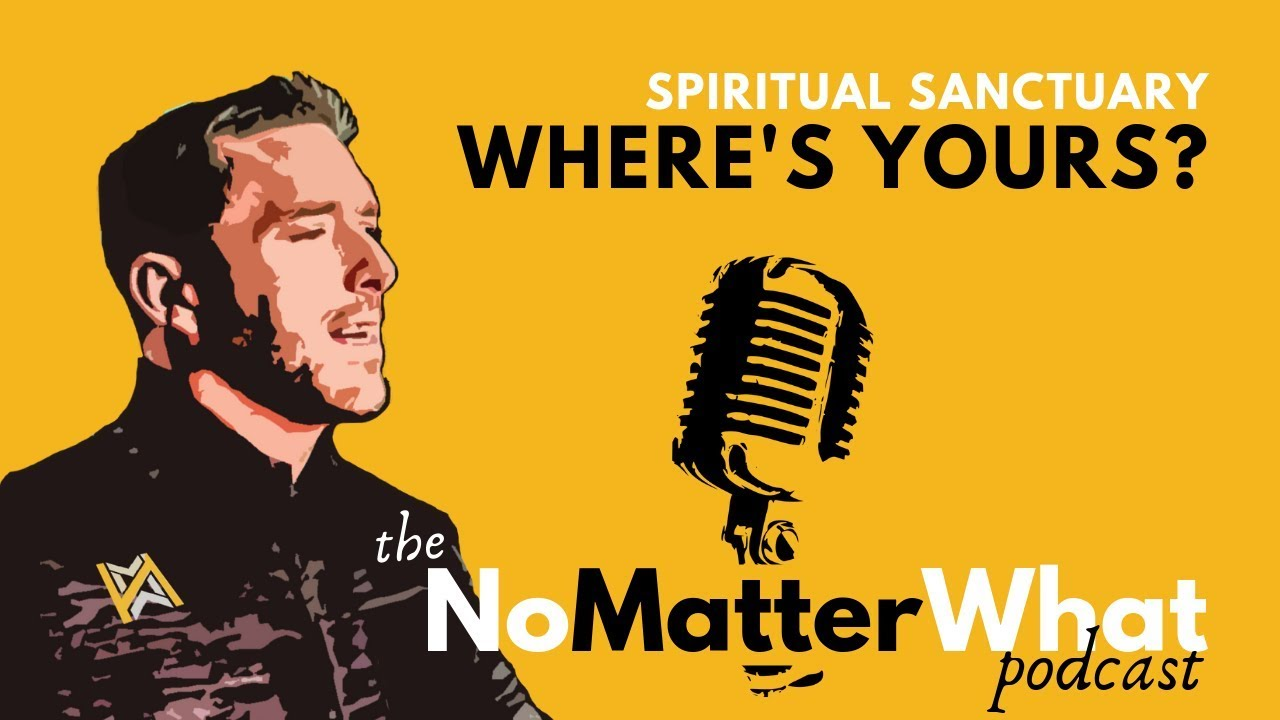 MOTIVATIONAL RECOVERY | Where's Your Spiritual Sanctuary? | the NoMatterWhat podcast | Jason Hyland