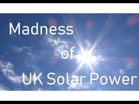 The Madness of Solar Power in the United Kingdom