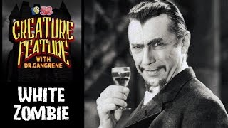 Dr. Gangrene's Creature Feature - White Zombie