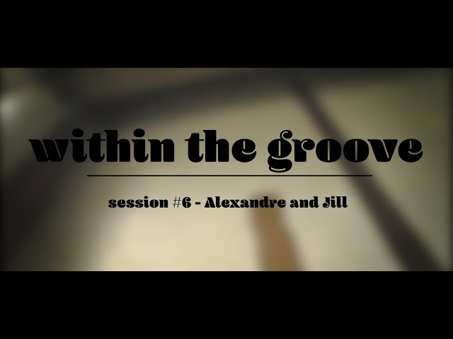 within the groove #6 - alexandre & jill