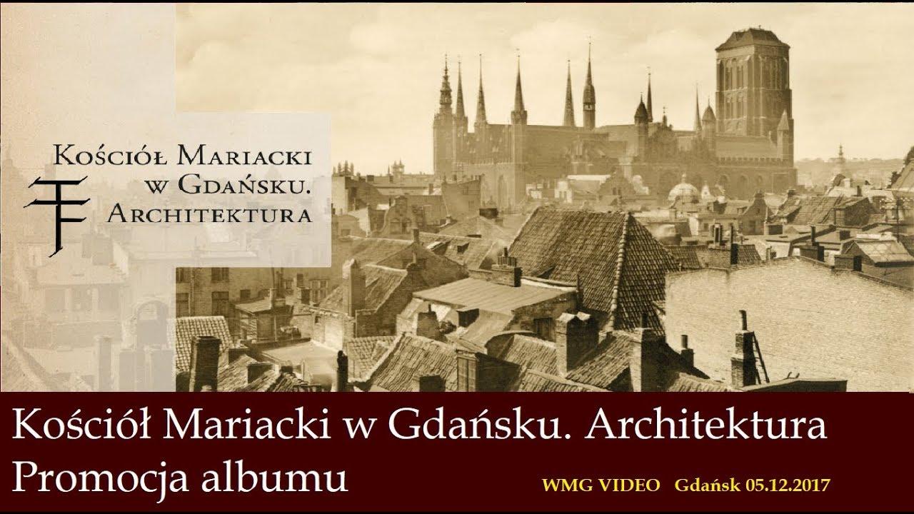 Kościół Mariacki w Gdańsku. Architektura. Promocja książki 05.12.2017