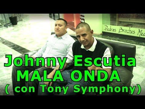 Johnny Escutia - Mala Onda con Tony Symphony OFICIAL