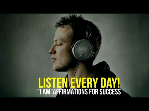 "LISTEN EVERY DAY! ""I AM"" affirmations for Success"