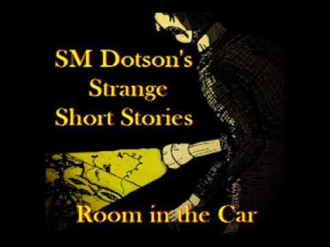 Room in the Car - SM Dotson - Strange Short Stories [Horror] [Gothic Fiction]