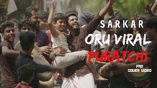 Sarkar - Oruviral Puratchi Full Video Song | Thalapathy Vijay | Pro Cover Version