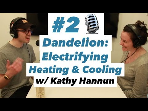 Dandelion's Geothermal Systems Electrify Heating & Cooling W/ Kathy Hannun