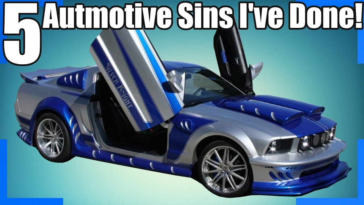 5 Automotive Sins I've Committed!