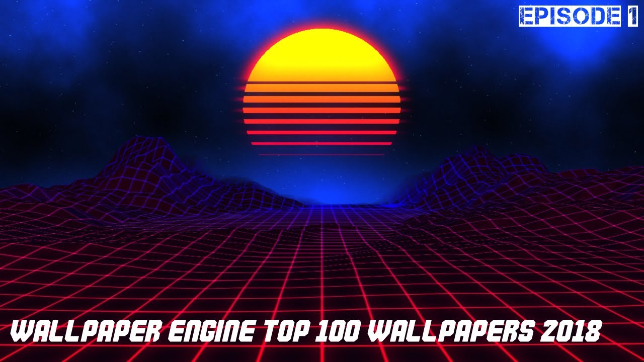 WALLPAPER ENGINE TOP 100 WALLPAPERS 2018 - YouTube