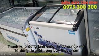 Bán tủ đông kem kính cong cũ : 100 lít, 200 lít, 300 lít, 400 lít, 500 lít, 800 lít, Sanaky / Alaska