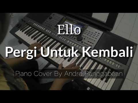 Pergi Untuk Kembali - Ello | Piano Cover by Andre Panggabean
