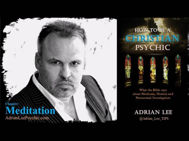 How to be a Christian Psychic with Adrian Lee: Meditation