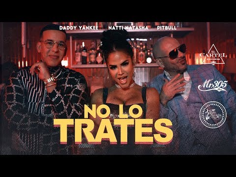 Pitbull X Daddy Yankee X Natti Natasha - No Lo Trates (Official Video)