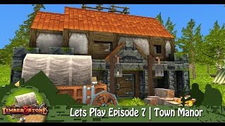 Timber & Stone | Lets Play Episode 7 | Town Manor